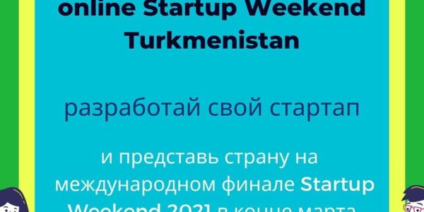 ONLINE STARTUP WEEKEND TURKMENISTAN 2021!!!